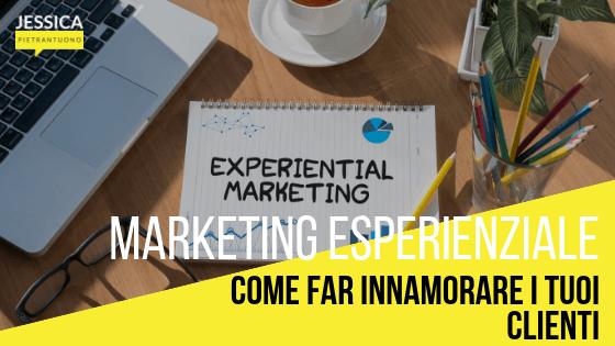 Marketing esperienziale : come far innamorare i tuoi clienti