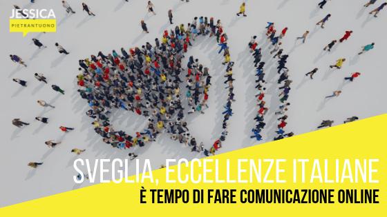 Sveglia, eccellenze italiane: è tempo di fare comunicazione online